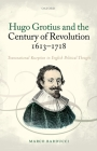 Hugo Grotius and the Century of Revolution, 1613-1718: Transnational Reception in English Political Thought Cover Image