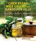 Cider Beans, Wild Greens, and Dandelion Jelly: Recipes from Southern Appalachia Cover Image