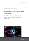 The Polish Reason of State in Austria: The Poles in the Political Life of Austria in the Period of the Dual Monarchy (1867-1918) (Polish Studies - Transdisciplinary Perspectives #34) Cover Image