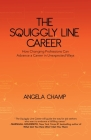 The Squiggly Line Career: How Changing Professions Can Advance a Career in Unexpected Ways Cover Image