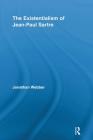 The Existentialism of Jean-Paul Sartre (Routledge Studies in Twentieth-Century Philosophy) Cover Image