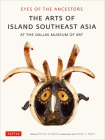 Eyes of the Ancestors: The Arts of Island Southeast Asia at the Dallas Museum of Art Cover Image