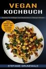 Vegan Kochbuch: Vegane Ernährung Leicht Gemacht - Ideal Für Einsteiger, Berufstätige Und Faule (Rezepte Für Anfänger Zum Nachkochen in Cover Image