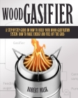 Wood Gasifier - A STEP-BY-STEP GUIDE ON HOW TO BUILD YOUR WOOD GASIFICATION SYSTEM.: Guide on How to Build Your Wood Gasification System. How to Make Cover Image