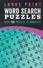 Large Print Word Search Puzzles: Over 200 Puzzles to Complete Cover Image