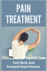 Pain Treatment: Text Neck And Forward Head Posture: Shoulder And Neck Pain Treatment Cover Image