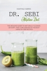 Dr. Sebi alkaline diet: The Healing Guide to Naturally Cleanse, Detoxify, and Cure Disease in the Body Using Dr. Sebi Recipes Cover Image