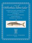 Bibliotheca Salmo Salar: A Selection of Rare Books, Manuscripts, Journals, Diaries, Photograph Albums, & Ephemera on the Subject of Atlantic Sa Cover Image