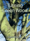 Turning Green Wood: An Inspiring Introduction to the Art of Turning Bowls from Freshly Felled, Unseasoned Wood. Cover Image