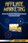 Affiliate Marketing: Build Your Own Successful Affiliate Marketing Business from Zero to 6 Figures Cover Image
