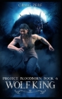 Project Bloodborn - Book 6: WOLF KING: A werewolves and shifters novel. Cover Image