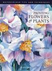Painting Flowers and Plants (Watercolour Tips and Techniques) Cover Image