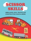 scissor skills: scissor skills bus, truck, car and more 50+: Let's Cut Paper and Learn Scissor Skills -My First Cut and Paste Workbook Cover Image