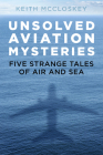 Unsolved Aviation Mysteries: Five Strange Tales of Air and Sea Cover Image