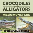 Crocodiles And Alligators Mega Monsters Cover Image