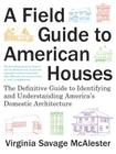 A Field Guide to American Houses: The Definitive Guide to Identifying and Understanding America's Domestic Architecture Cover Image