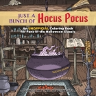 Just a Bunch of Hocus Pocus: An Unofficial Coloring Book for Fans of the Halloween Classic (Unofficial Hocus Pocus Books) Cover Image