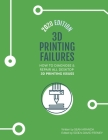 3D Printing Failures: 2020 Edition: How to Diagnose and Repair ALL Desktop 3D Printing Issues Cover Image