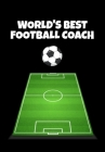 World's Best Football Coach: Football Manager, Soccer Coach Appreciation Gift - Thoughtful Birthday or Thank You Present For A Special Trainer - 12 Cover Image