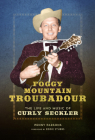 Foggy Mountain Troubadour: The Life and Music of Curly Seckler (Music in American Life) Cover Image
