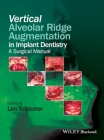 Vertical Alveolar Ridge Augmentation in Implant Dentistry: A Surgical Manual Cover Image