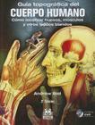 Guia Topografica del Cuerpo Humano: Como Localizar los Huesos, los Musculos y los Tejidos Blandos [With CDROM] Cover Image