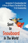 Spots To Snowboard In The World: Introduction To Snowboarding And A: Places For Snowboarding Cover Image