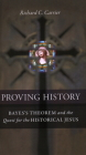 Proving History: Bayes's Theorem and the Quest for the Historical Jesus Cover Image