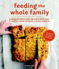 Feeding the Whole Family: Cooking with Whole Foods: More than 200 Recipes for Feeding Babies, Young Children, and Their Parents Cover Image
