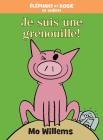 Éléphant Et Rosie: Je Suis une Grenouille! = I'm a Frog! (an Elephant and Piggie Book) Cover Image