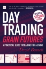 Day Trading Grain Futures: A Practical Guide to Trading for a Living Cover Image