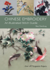 Chinese Embroidery: An Illustrated Stitch Guide - Over 40 Exquisite Projects Cover Image