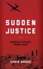 Sudden Justice: America's Secret Drone Wars Cover Image