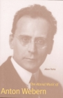 The Atonal Music of Anton Webern (Composers of the Twentieth Century Series) Cover Image