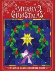 Merry Christmas Stain Glass Coloring Book: Fun, Easy, and Relaxing Coloring Pages for Adults Cover Image