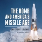 The Bomb and America's Missile Age Cover Image