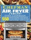 Chefman Air Fryer Toaster Oven Cookbook: 550 Delicious Guaranteed, Family-Approved Air Fryer Toaster Oven Recipes for Smart People On a Budget - Anyon Cover Image