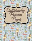 Calligraphy Practice Paper: Calligraphy Lettering Guide, Calligraphy Worksheets For Beginners, Calligraphy Paper With Lines, Notepads Calligraphy, Cover Image