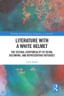 Literature with a White Helmet: The Textual-Corporeality of Being, Becoming, and Representing Refugees (Routledge Interdisciplinary Perspectives on Literature) Cover Image