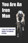 You Are An Iron Man: A Story Of A Man From Smoker To Ironman In Kona: Give Up Smoking Cover Image