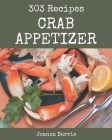 303 Crab Appetizer Recipes: A Timeless Crab Appetizer Cookbook Cover Image