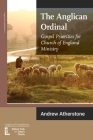 The Anglican Ordinal: Gospel Priorities for Church of England Ministry Cover Image