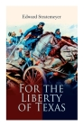 For the Liberty of Texas: Account of the Mexican War Cover Image