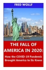 The Fall of America in 2020: How the COVID-19 Pandemic Brought America to Its Knees Cover Image