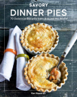 Savory Dinner Pies from Around the Globe: 70 Delicious Recipes from Around the World Cover Image