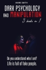 Dark Psychology and Manipulation: 3 Books in 1: Do You Understand Who I am? Life is Full of Fake People. Cover Image