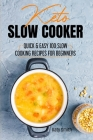 Keto Slow Cooker: Quick & Easy 100 Slow Cooking Recipes for Beginners Cover Image