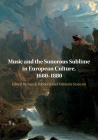 Music and the Sonorous Sublime in European Culture, 1680-1880 Cover Image