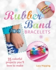 Rubber Band Bracelets: 35 colorful projects you'll love to make Cover Image