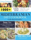 Mediterranean Diet Cookbook for Beginners: 1000+ Original, Easy, and Mouth-Watering Recipes to Prepare in Less Than 5 Minutes - 12 Week Meal Plan to J Cover Image